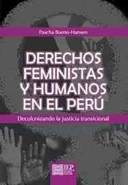 Derechos Feministas y humanos en el Perú. Descolonizando la justicia transicional